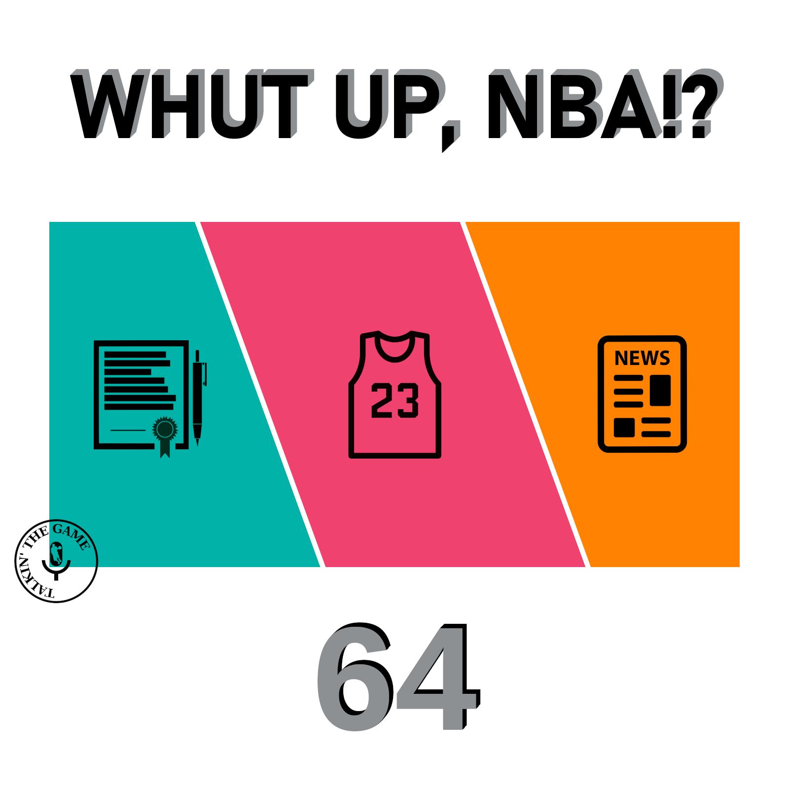 Pod #64 – Whut Up, NBA!? (Ep.8)