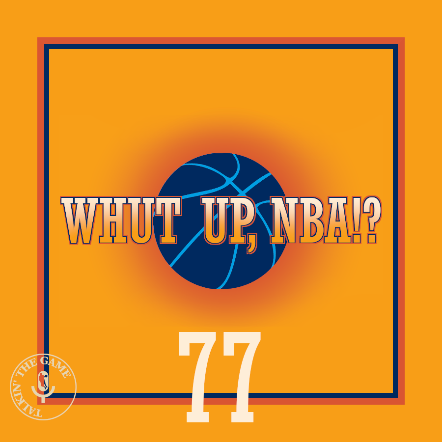 POD #77 – Whut Up, NBA!? (Episode 9)