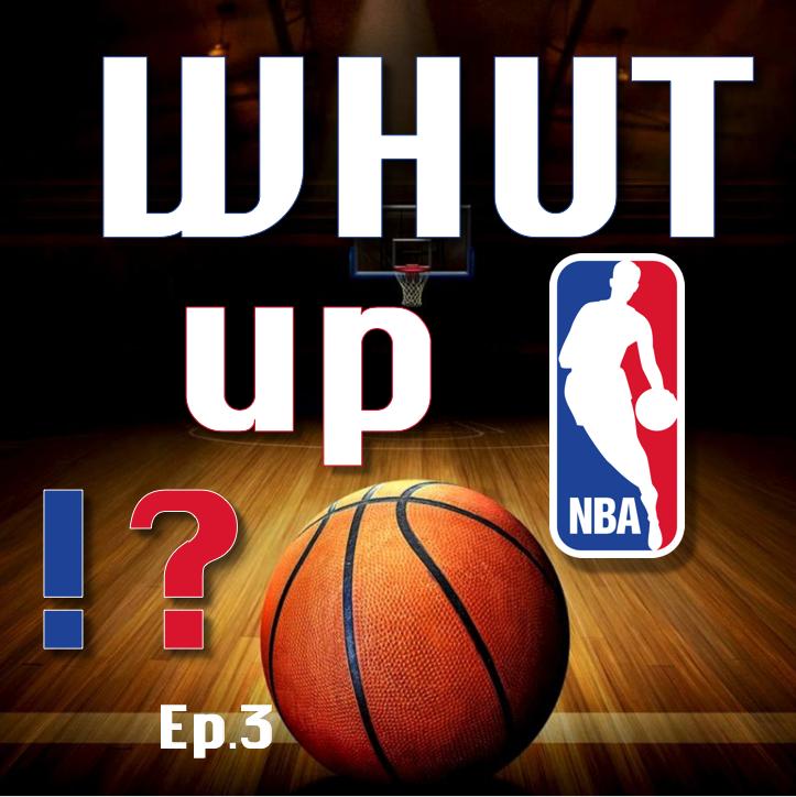 Whut up NBA!? (Ep.3)
