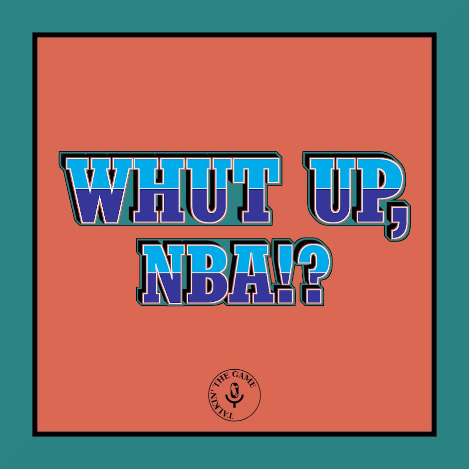 POD #81 – Whut Up, NBA!? (Episode 10)