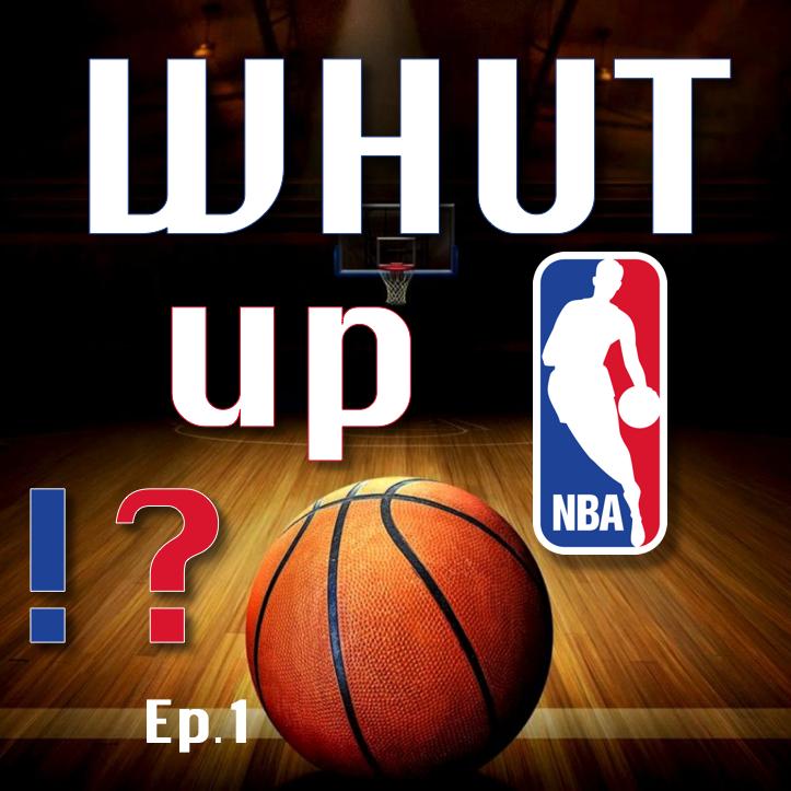 Whut up NBA!? (Ep.1)