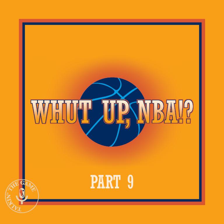 Whut up NBA!? (Ep.9)
