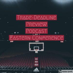 Pod #22 – Trade Deadline Preview East