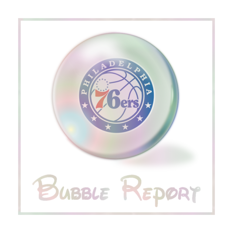 Bubble Report #18: Philadelphia 76ers