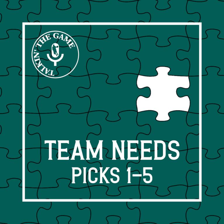 Scoutin' The Game: Team Needs – Pick 1-5
