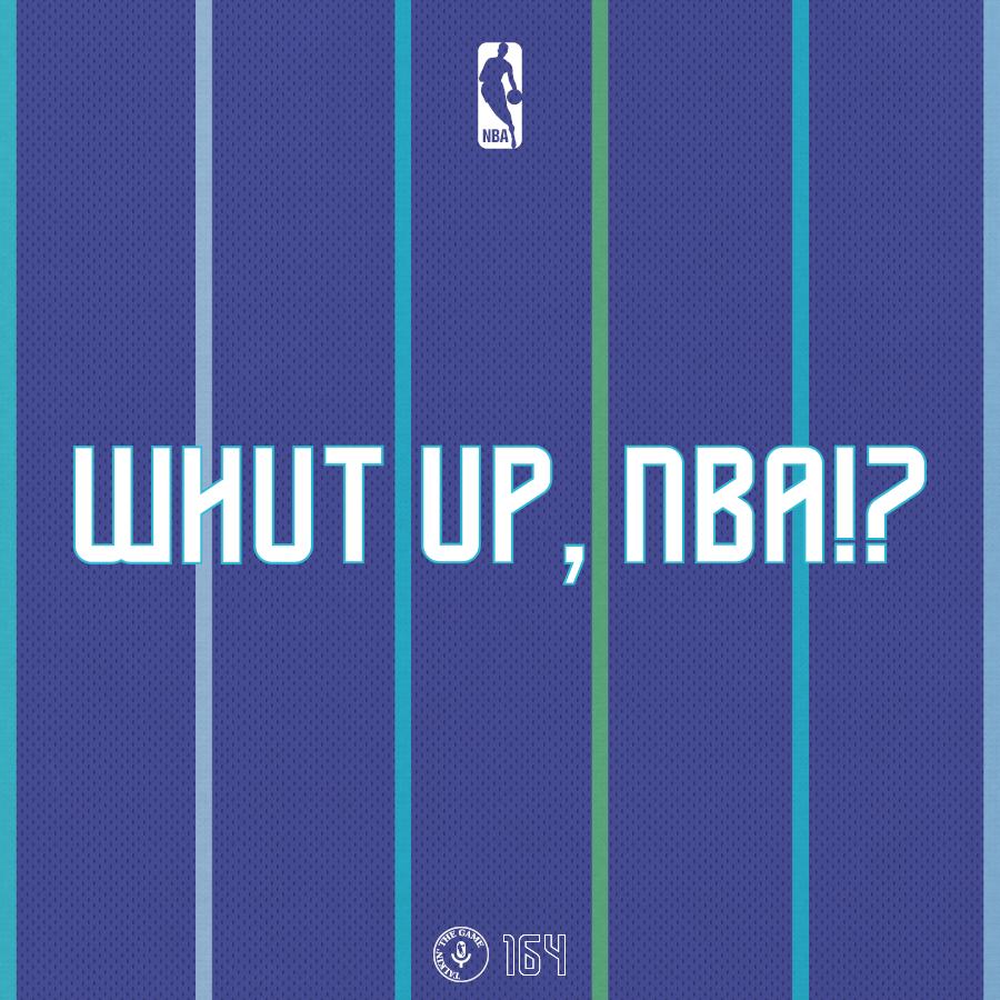 Pod #164 – Whut Up, NBA!? (Ep.12)
