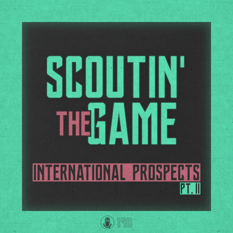 Pod #190 – Scoutin' The Game: Intl. Prospects Talk, Teil 2