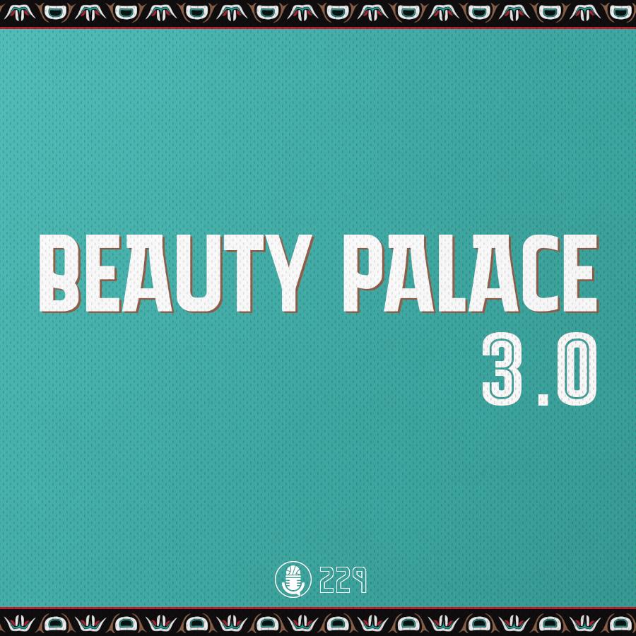 Pod #229 – Beauty Palace 3.0