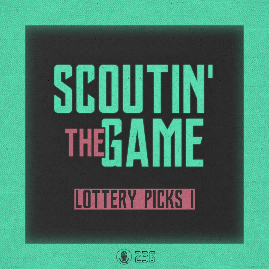 Pod #236 –Scoutin' The Game: Lottery Picks, Pt.1