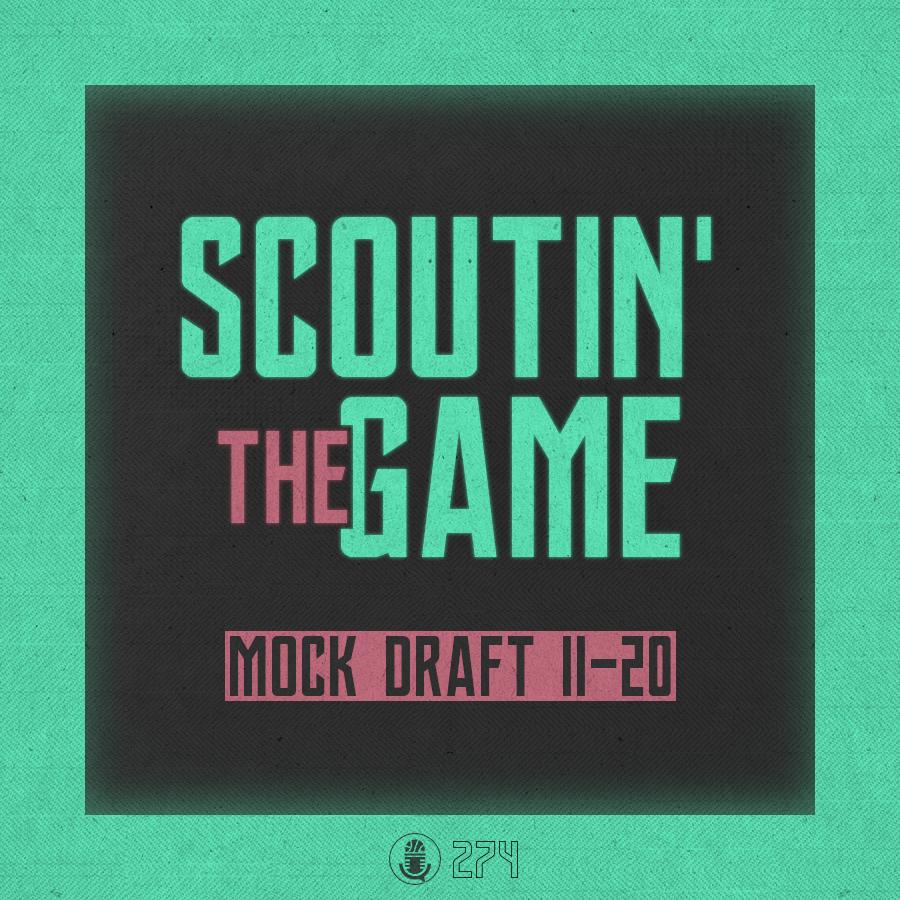 Pod #274 – Scoutin' The Game: Mock Draft Picks 11-20