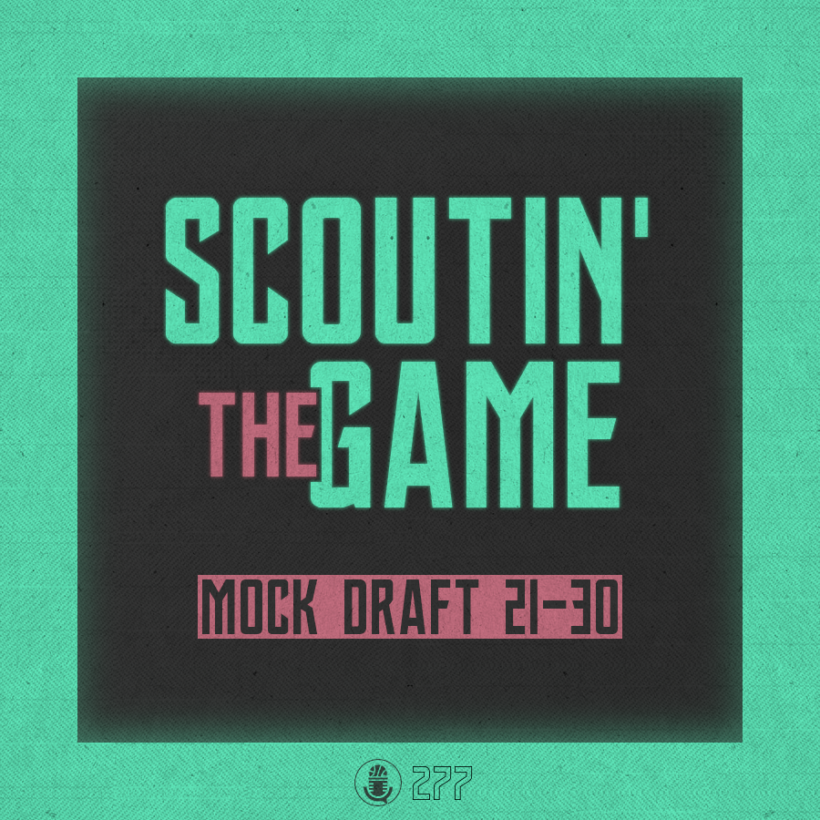 Pod #277 – Scoutin' The Game: Mock Draft Picks 21-30